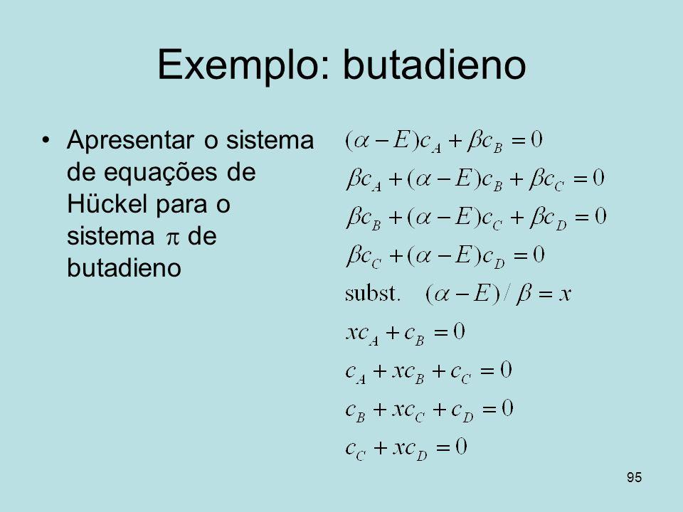 Exemplo: butadieno Apresentar o sistema de equações de Hückel para o sistema p de butadieno
