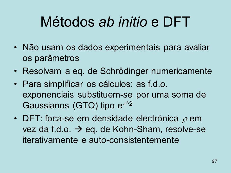Métodos ab initio e DFT Não usam os dados experimentais para avaliar os parâmetros. Resolvam a eq. de Schrödinger numericamente.