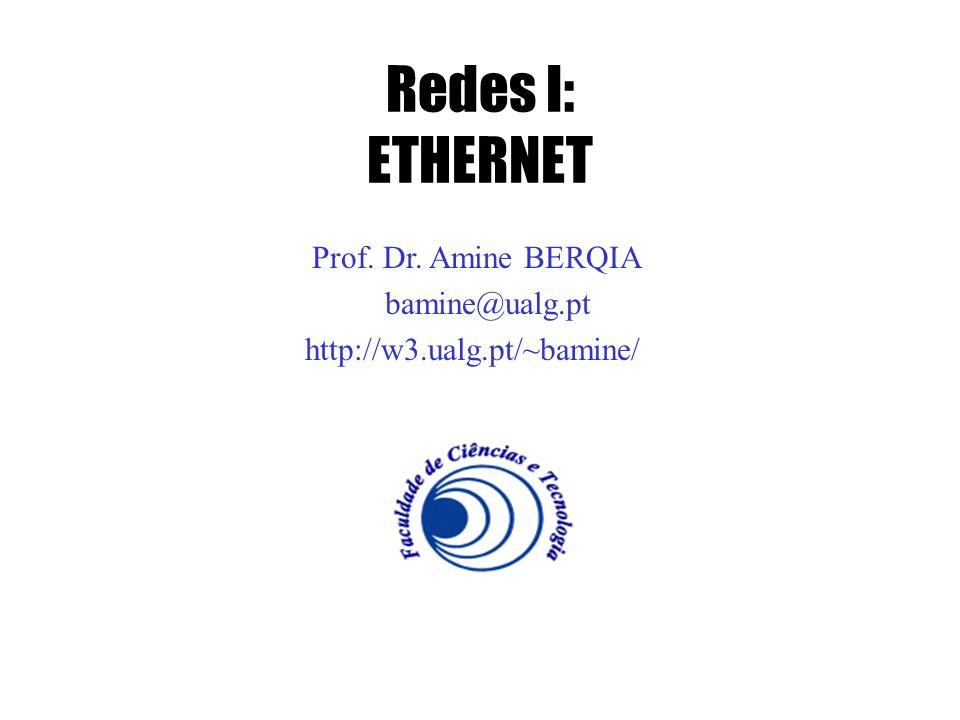Redes I: ETHERNET Prof. Dr. Amine BERQIA bamine@ualg.pt