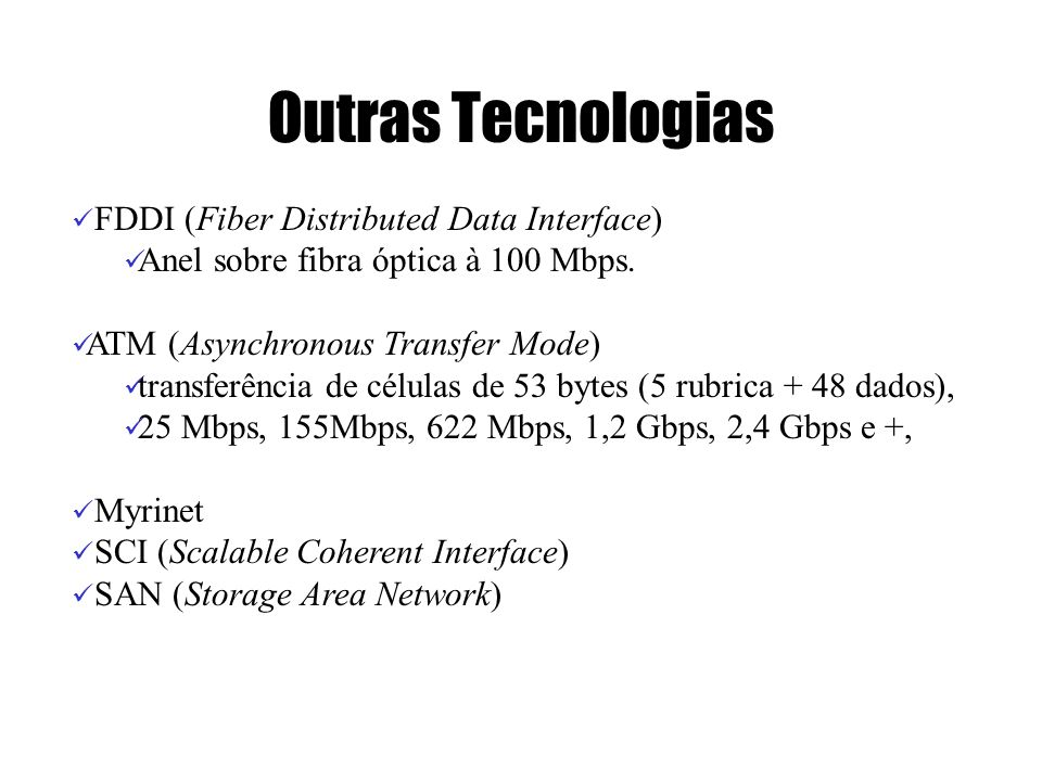 Outras Tecnologias FDDI (Fiber Distributed Data Interface)