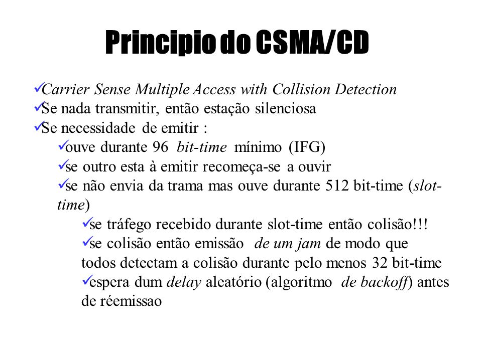 Principio do CSMA/CD Carrier Sense Multiple Access with Collision Detection. Se nada transmitir, então estação silenciosa.