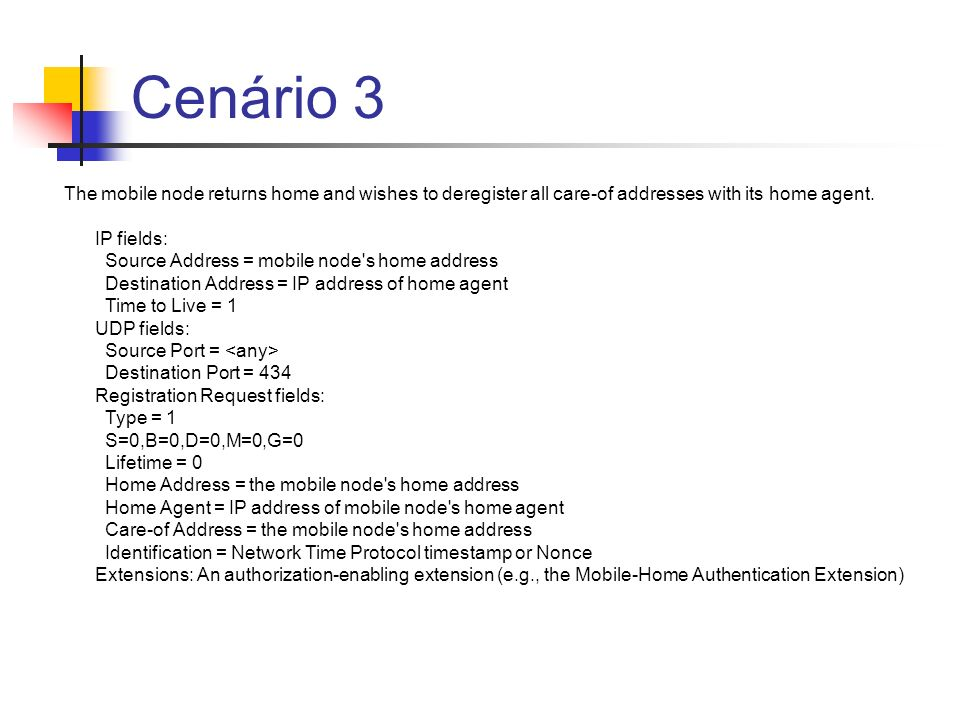 Cenário 3 The mobile node returns home and wishes to deregister all care-of addresses with its home agent.