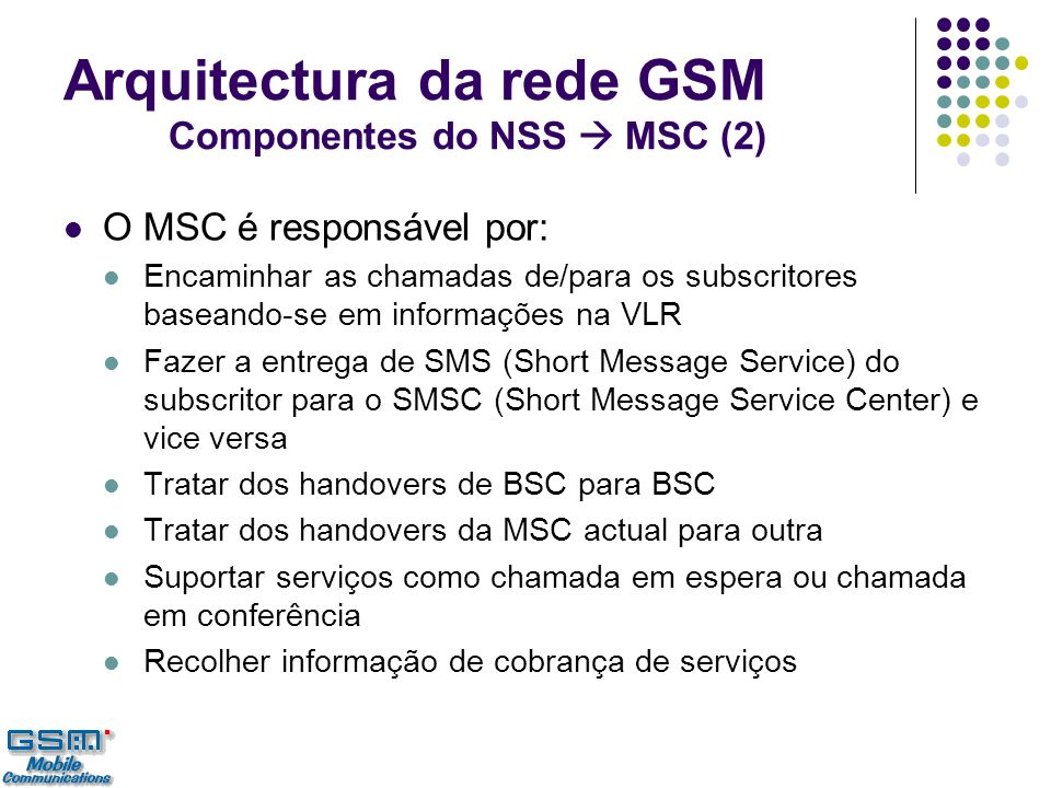 Arquitectura da rede GSM Componentes do NSS  MSC (2)