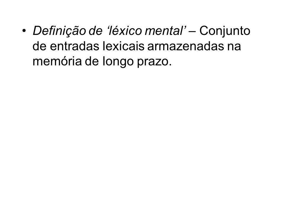 Definição de 'léxico mental' – Conjunto de entradas lexicais armazenadas na memória de longo prazo.