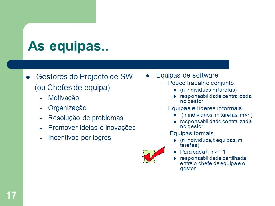 As equipas.. Gestores do Projecto de SW (ou Chefes de equipa)