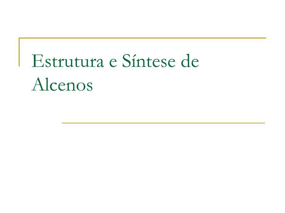 Estrutura e Síntese de Alcenos