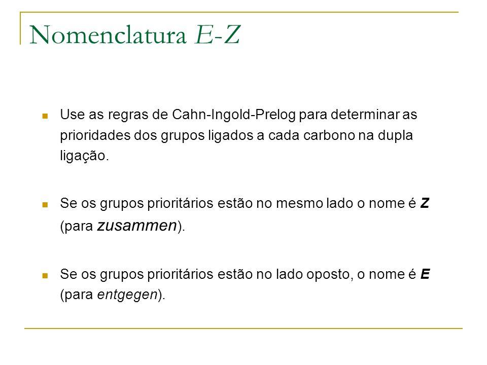 Nomenclatura E-Z Use as regras de Cahn-Ingold-Prelog para determinar as prioridades dos grupos ligados a cada carbono na dupla ligação.