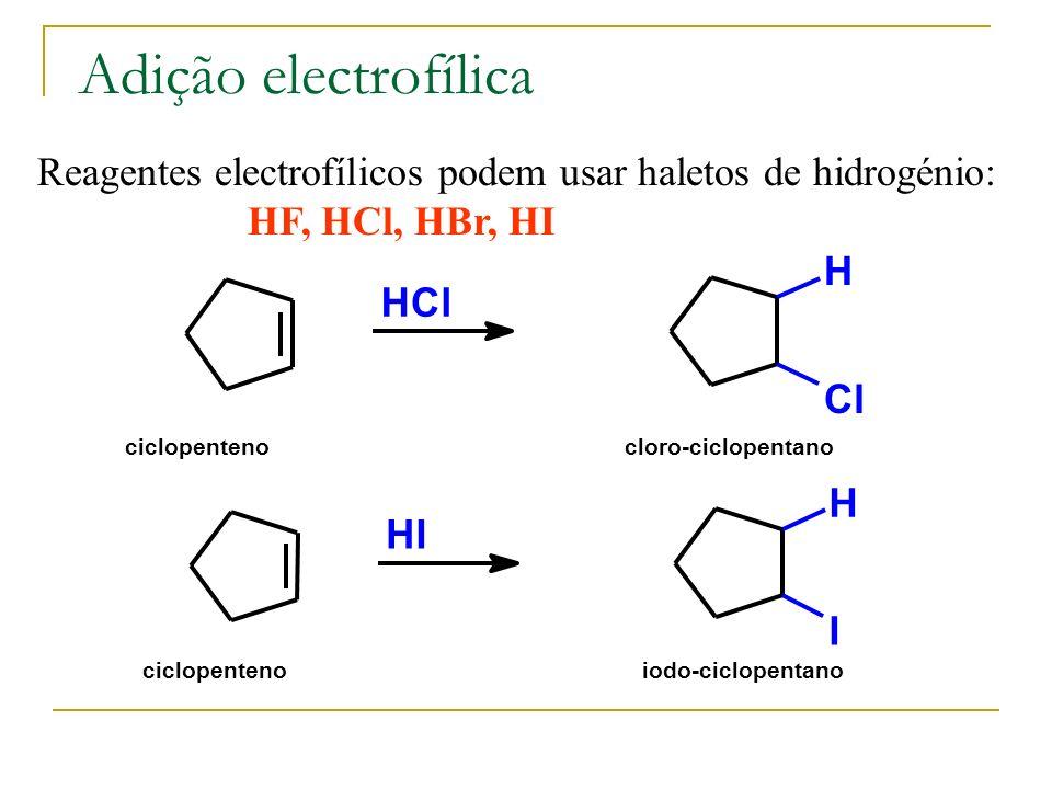 Adição electrofílica Reagentes electrofílicos podem usar haletos de hidrogénio: HF, HCl, HBr, HI. H.