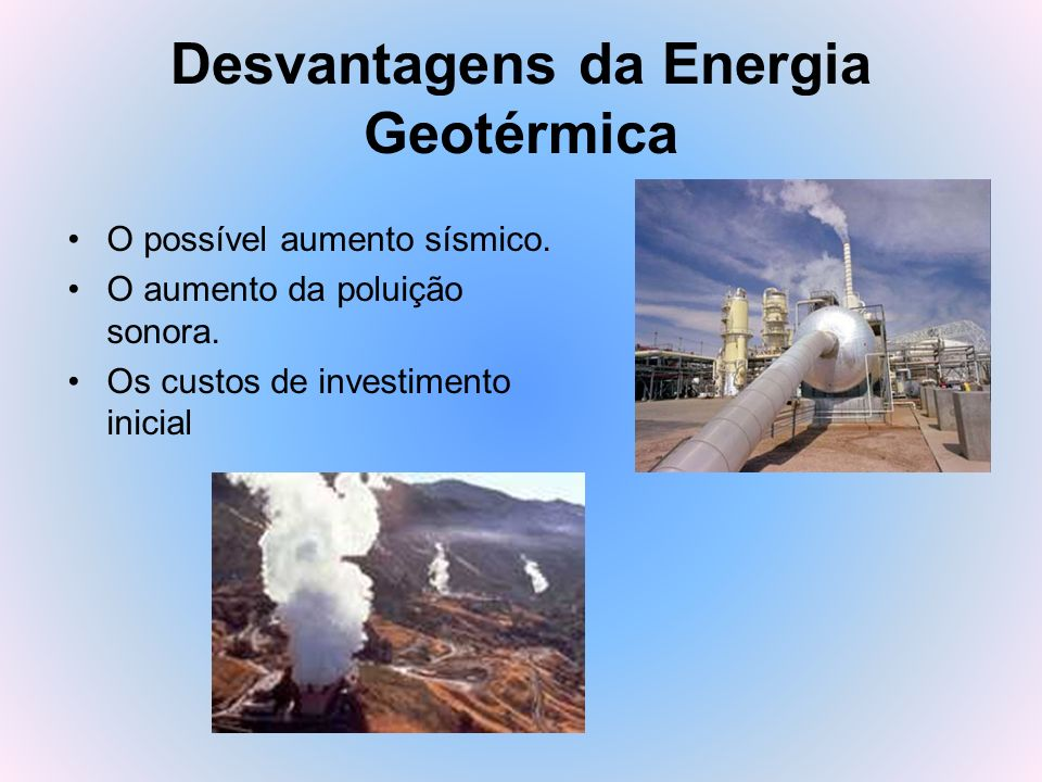 Desvantagens da Energia Geotérmica