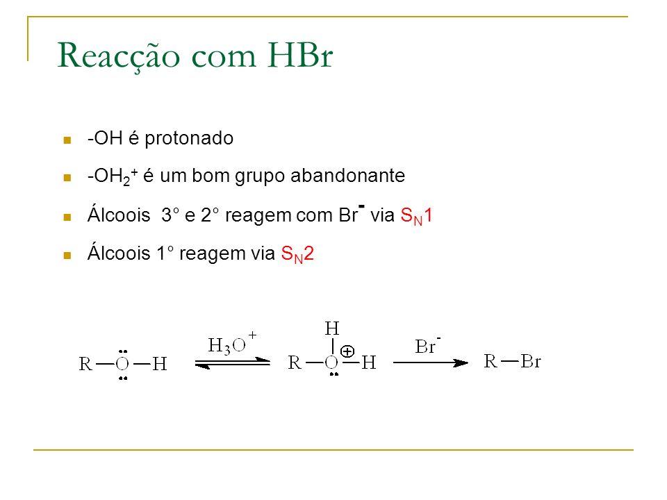Reacção com HBr -OH é protonado -OH2+ é um bom grupo abandonante