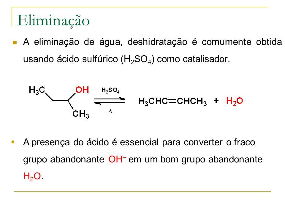 Eliminação A eliminação de água, deshidratação é comumente obtida usando ácido sulfúrico (H2SO4) como catalisador.