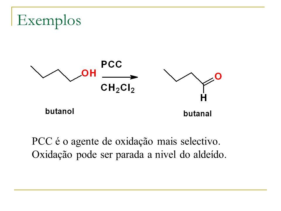 Exemplos PCC é o agente de oxidação mais selectivo.