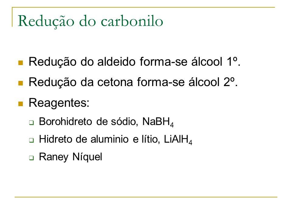Redução do carbonilo Redução do aldeido forma-se álcool 1º.