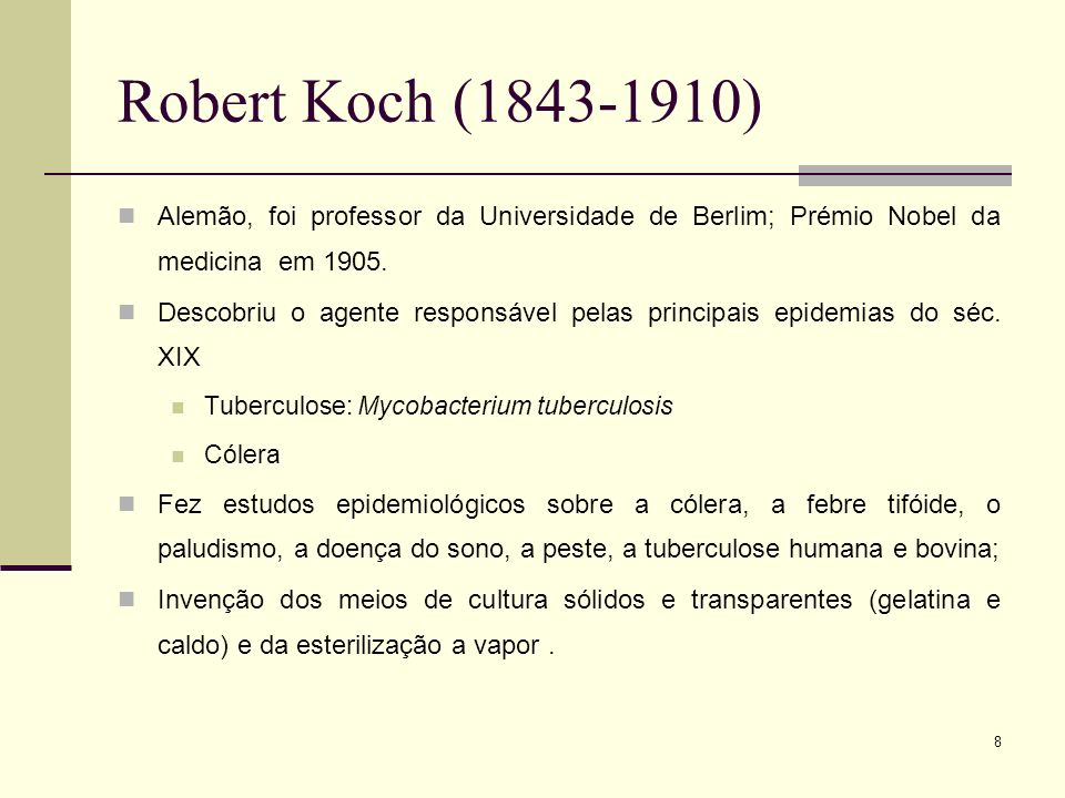 Robert Koch (1843-1910)Alemão, foi professor da Universidade de Berlim; Prémio Nobel da medicina em 1905.