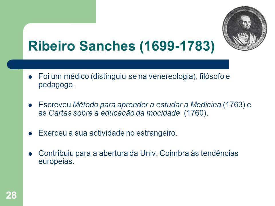 Ribeiro Sanches (1699-1783) Foi um médico (distinguiu-se na venereologia), filósofo e pedagogo.