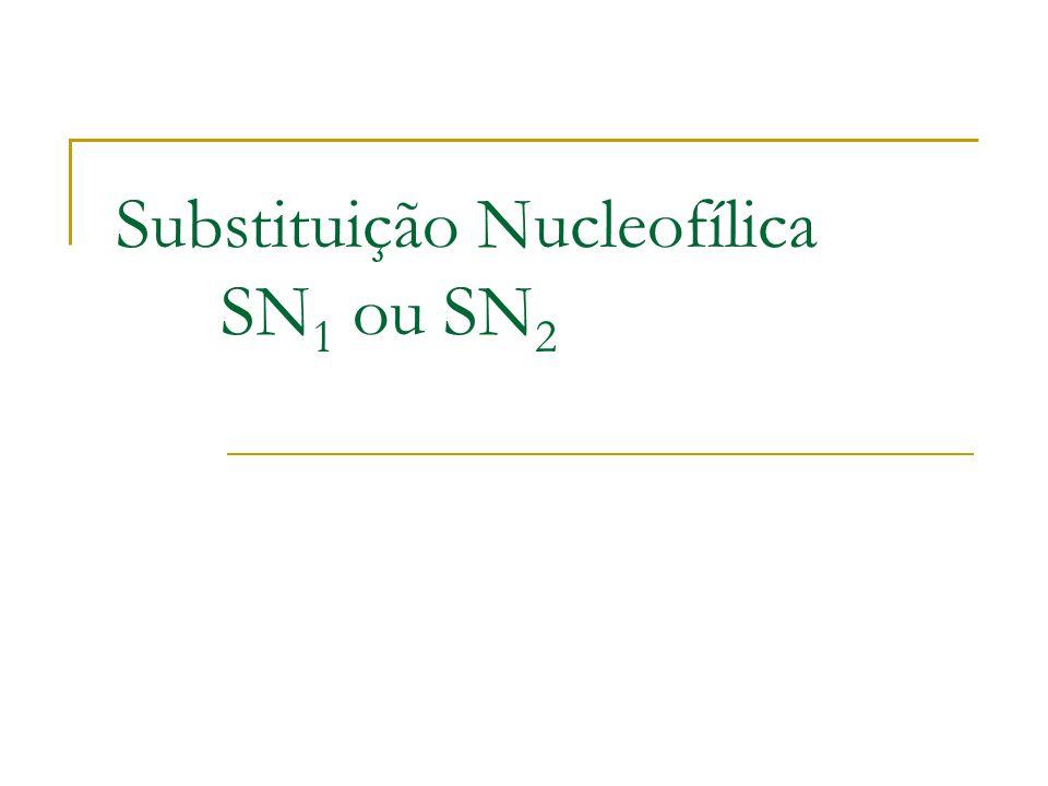 Substituição Nucleofílica SN1 ou SN2