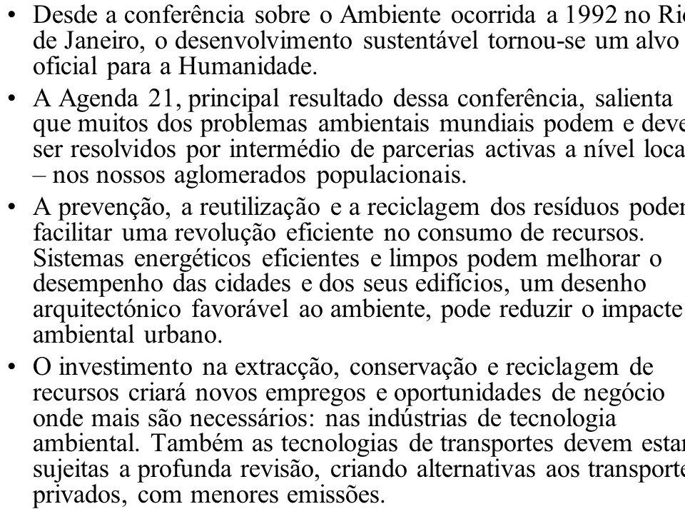 Desde a conferência sobre o Ambiente ocorrida a 1992 no Rio de Janeiro, o desenvolvimento sustentável tornou-se um alvo oficial para a Humanidade.