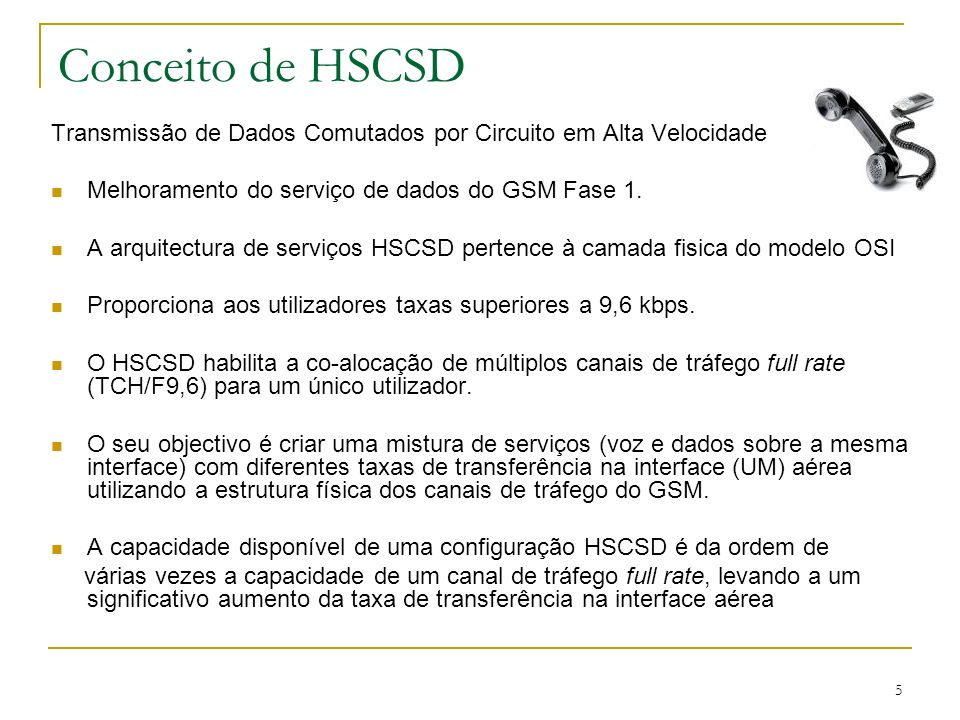 Conceito de HSCSD Transmissão de Dados Comutados por Circuito em Alta Velocidade. Melhoramento do serviço de dados do GSM Fase 1.