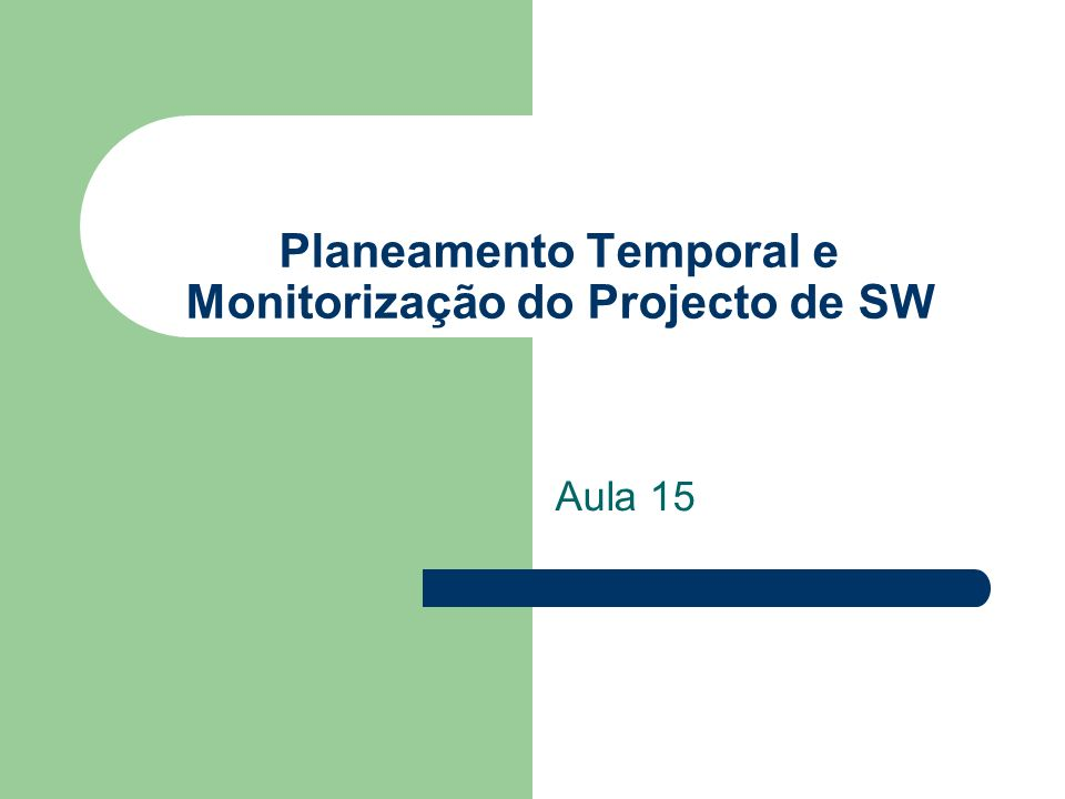Planeamento Temporal e Monitorização do Projecto de SW
