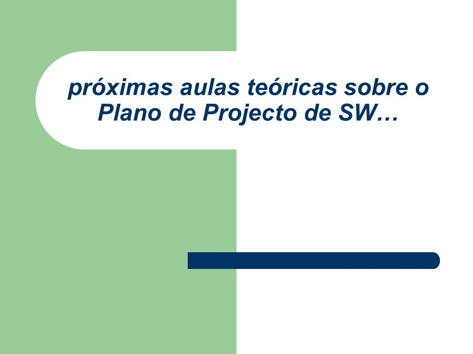 próximas aulas teóricas sobre o Plano de Projecto de SW…
