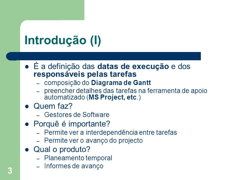 Introdução (I) É a definição das datas de execução e dos responsáveis pelas tarefas. composição do Diagrama de Gantt.