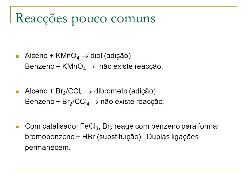 Reacções pouco comuns Alceno + KMnO4  diol (adição) Benzeno + KMnO4  não existe reacção.
