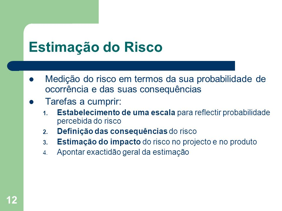 Estimação do RiscoMedição do risco em termos da sua probabilidade de ocorrência e das suas consequências.