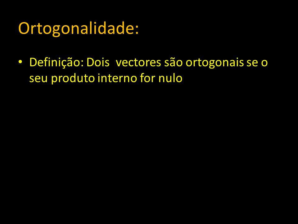 Ortogonalidade: Definição: Dois vectores são ortogonais se o seu produto interno for nulo