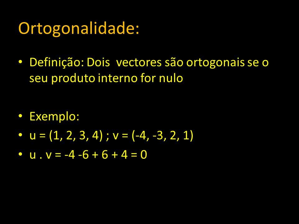 Ortogonalidade:Definição: Dois vectores são ortogonais se o seu produto interno for nulo. Exemplo: