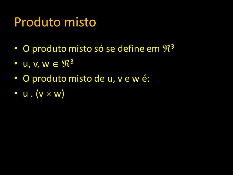 Produto misto O produto misto só se define em 3 u, v, w  3
