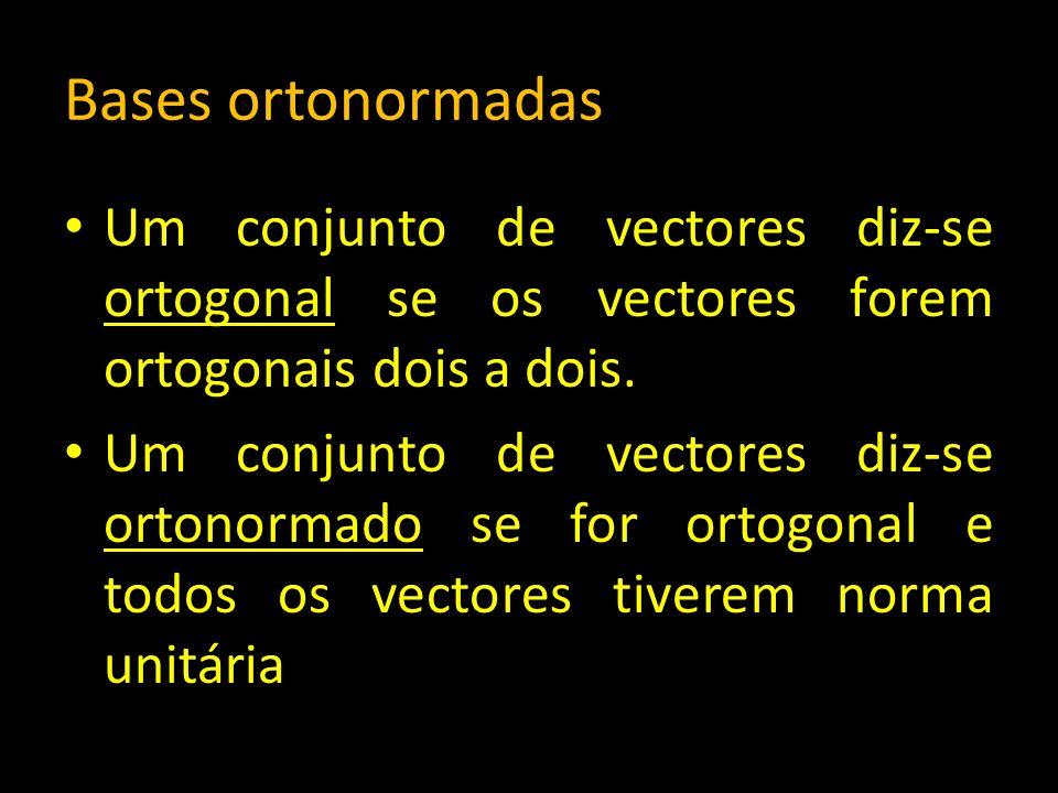 Bases ortonormadas Um conjunto de vectores diz-se ortogonal se os vectores forem ortogonais dois a dois.