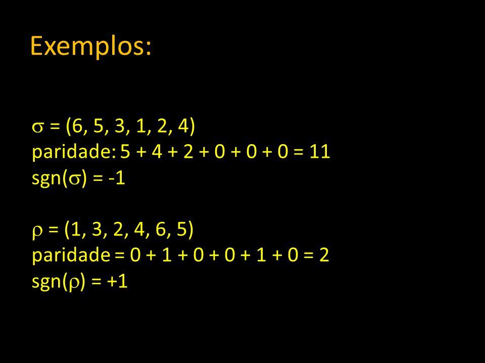 Exemplos: = (6, 5, 3, 1, 2, 4) paridade: 5 + 4 + 2 + 0 + 0 + 0 = 11