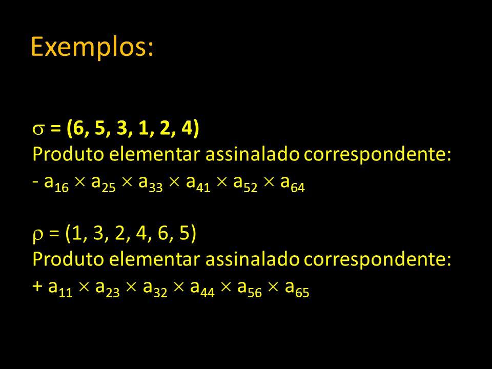 Exemplos: = (6, 5, 3, 1, 2, 4) Produto elementar assinalado correspondente: - a16  a25  a33  a41  a52  a64.