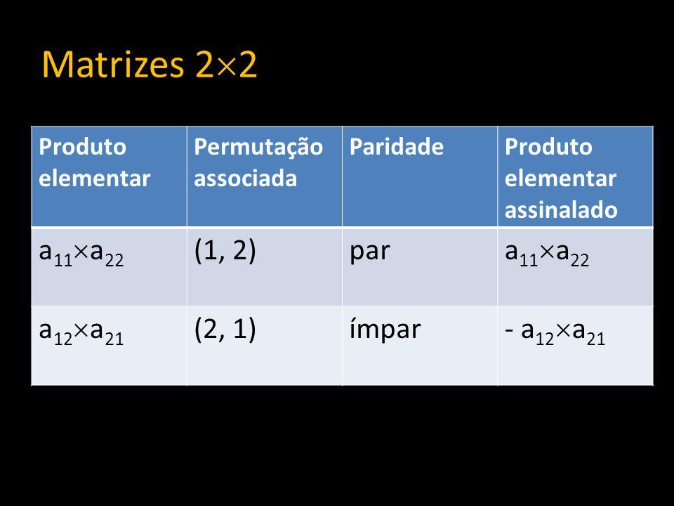 Matrizes 22 a11a22 (1, 2) par a12a21 (2, 1) ímpar - a12a21 Produto