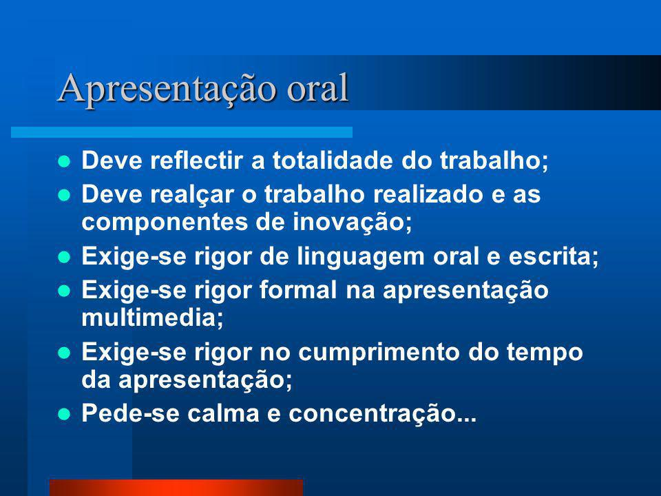 Apresentação oral Deve reflectir a totalidade do trabalho;