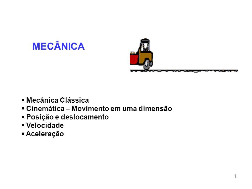 MECÂNICA Mecânica Clássica Cinemática – Movimento em uma dimensão