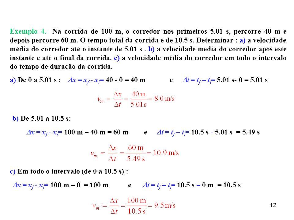 c) Em todo o intervalo (de 0 a 10.5 s) :