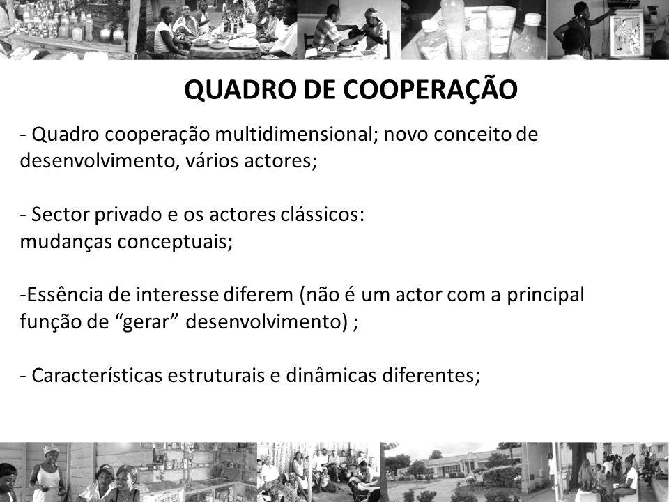 QUADRO DE COOPERAÇÃO- Quadro cooperação multidimensional; novo conceito de desenvolvimento, vários actores;