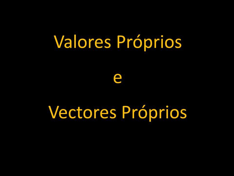Valores Próprios e Vectores Próprios