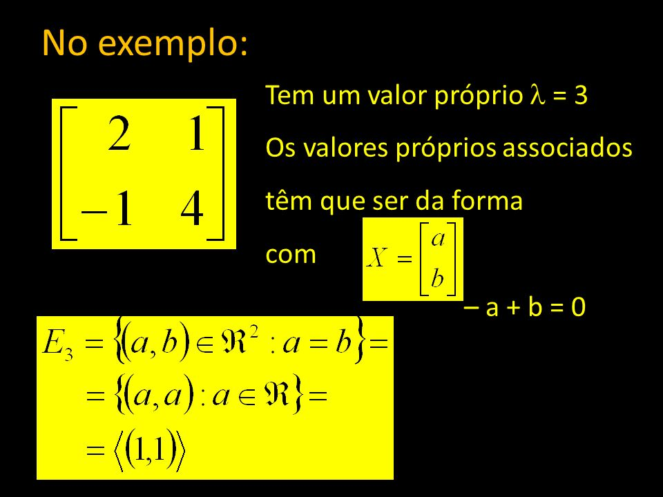 No exemplo: Tem um valor próprio  = 3