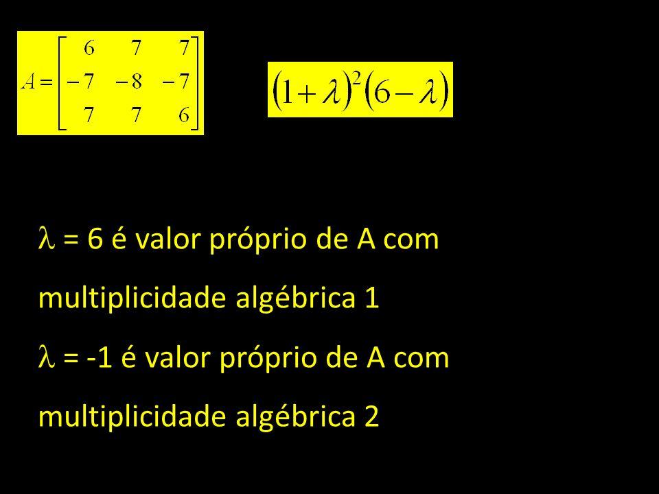  = 6 é valor próprio de A com multiplicidade algébrica 1
