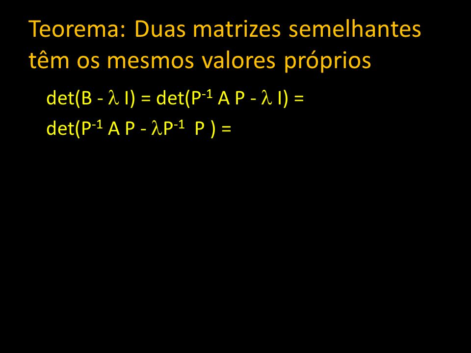Teorema: Duas matrizes semelhantes têm os mesmos valores próprios