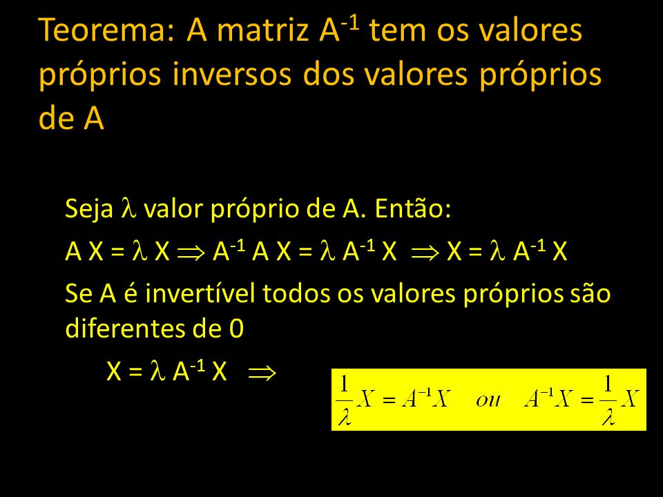 Teorema: A matriz A-1 tem os valores próprios inversos dos valores próprios de A