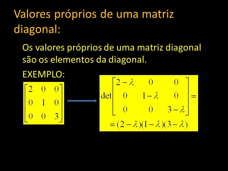 Valores próprios de uma matriz diagonal: