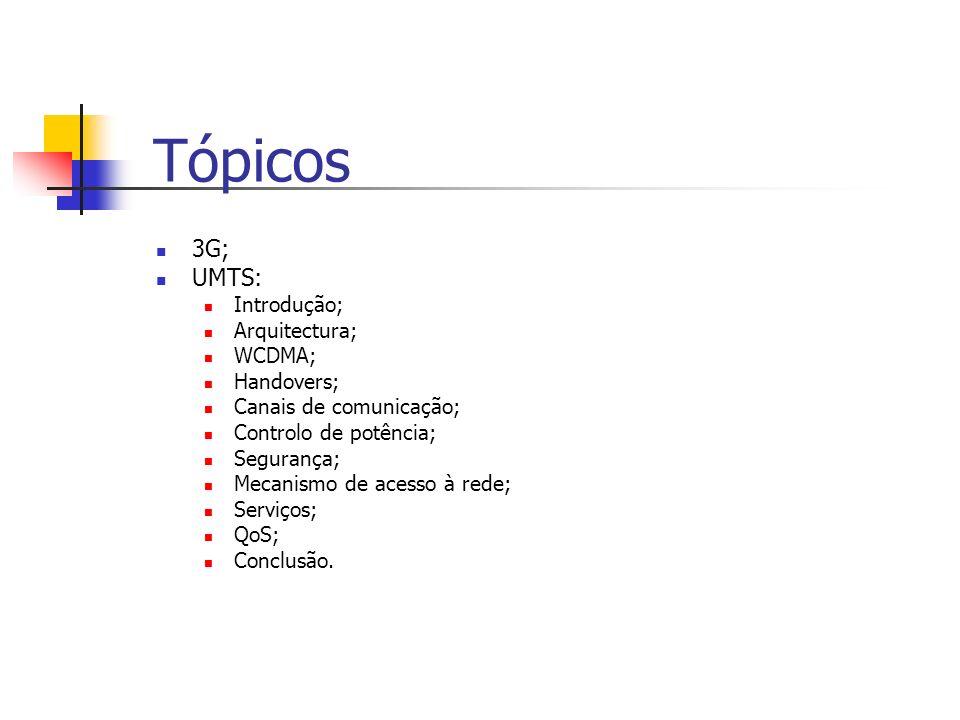 Tópicos 3G; UMTS: Introdução; Arquitectura; WCDMA; Handovers;