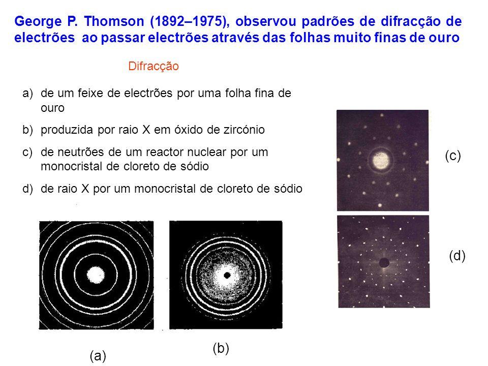 George P. Thomson (1892–1975), observou padrões de difracção de electrões ao passar electrões através das folhas muito finas de ouro
