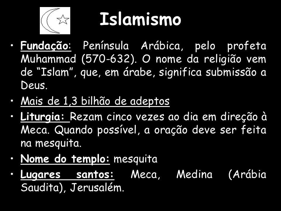 Islamismo Fundação: Península Arábica, pelo profeta Muhammad (570-632). O nome da religião vem de Islam , que, em árabe, significa submissão a Deus.