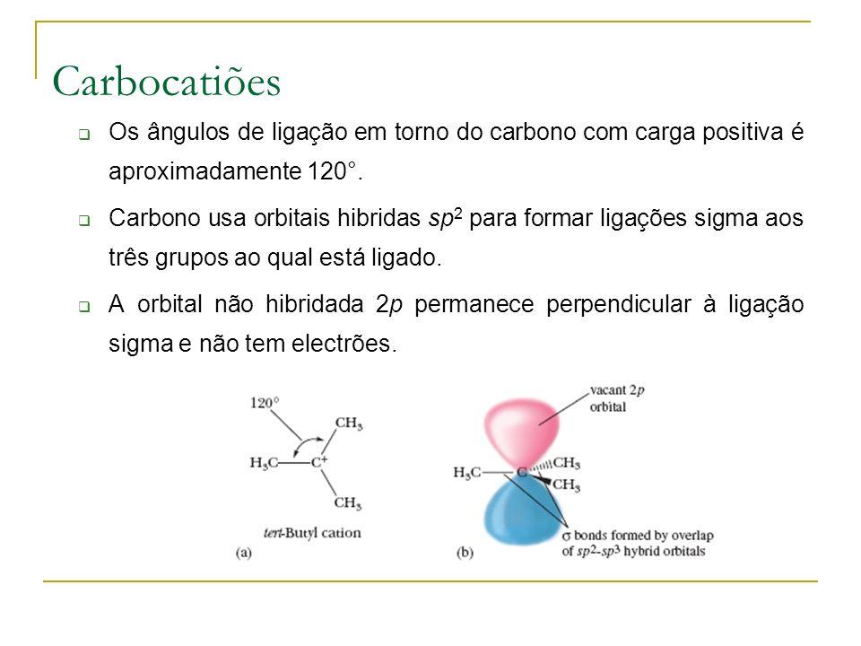Carbocatiões Os ângulos de ligação em torno do carbono com carga positiva é aproximadamente 120°.