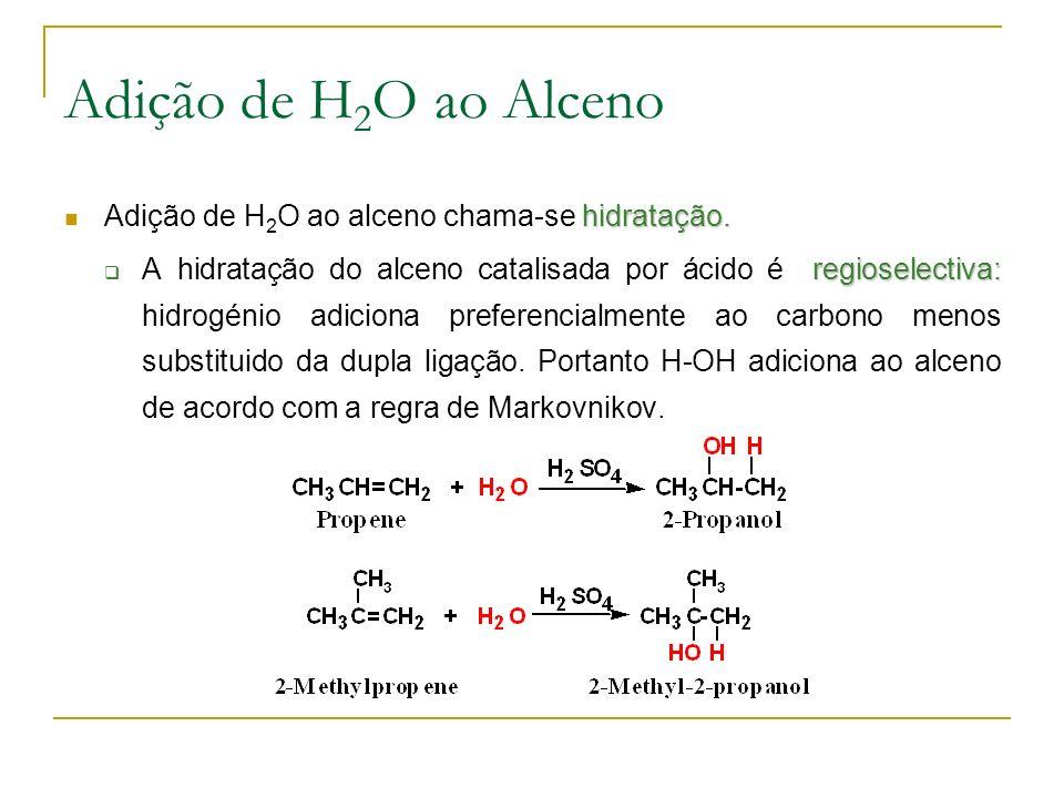 Adição de H2O ao Alceno Adição de H2O ao alceno chama-se hidratação.