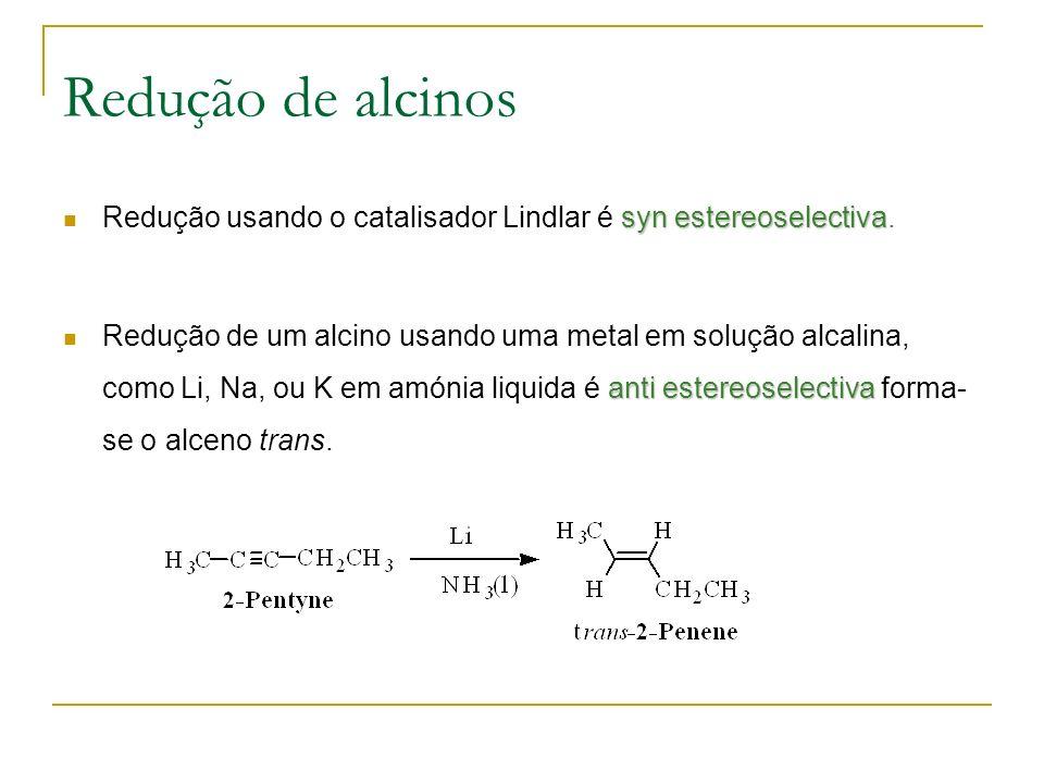 Redução de alcinos Redução usando o catalisador Lindlar é syn estereoselectiva.